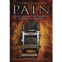 The Big Book of Pain: Torture & Punishment through History by Mark P. Donnelly, Daniel Diehl (Paperback, 2011)