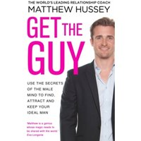Get the Guy : Use the Secrets of the Male Mind to Find, Attract and Keep Your Ideal Man