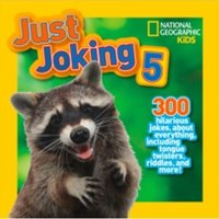 Just Joking 5 : 300 Hilarious Jokes About Everything, Including Tongue Twisters, Riddles, and More!