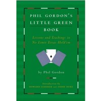 Phil Gordon's Little Green Book : Lessons and Teachings in No Limit Texas Hold'em