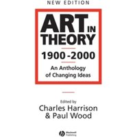 Art in Theory 1900-2000 - an Anthology of Changing Ideas 2E by John Wiley and Sons Ltd (Paperback, 2002)
