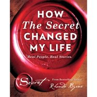 How the Secret Changed My Life : Real People. Real Stories