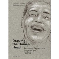 Drawing the Human Head : Anatomy, Expressions, Emotions and Feelings Hardcover