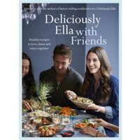 Deliciously Ella with Friends : Healthy Recipes to Love, Share and Enjoy Together