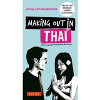 Making Out in Thai : A Thai Language Phrasebook and Dictionary