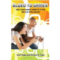 Glued to Games : How Video Games Draw Us In and Hold Us Spellbound