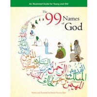 The 99 Names of God : An Illustrated Guide for Young and Old