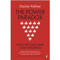 The Power Paradox: How We Gain and Lose Influence by Dacher Keltner (Paperback, 2017)