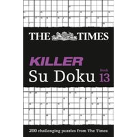 The Times Killer Su Doku Book 13 : 200 Challenging Puzzles from the Times