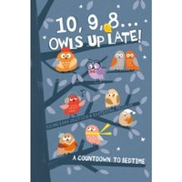 10, 9, 8 ... Owls Up Late! : A Countdown to Bedtime
