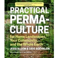 Practical Permaculture for Home Landscapes, Your Community and the Whole Earth