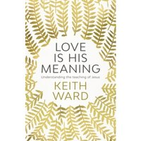 Love is His Meaning : Understanding the Teaching of Jesus