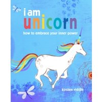 I am unicorn : How to Embrace Your Inner Power