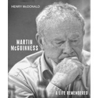 Martin McGuinness : A Life Remembered