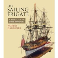 The Sailing Frigate : A History in Ship Models
