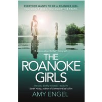The Roanoke Girls: the addictive Richard & Judy thriller, and the #1 ebook bestseller