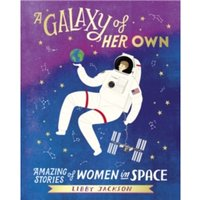 A Galaxy of Her Own : Amazing Stories of Women in Space