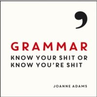 Grammar: Know Your Shit or Know You're Shit by Joanne Adams (Hardback, 2015)