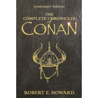 The Complete Chronicles Of Conan : Centenary Edition