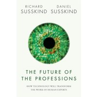 The Future of the Professions : How Technology Will Transform the Work of Human Experts