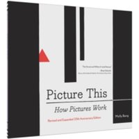 Picture This 25th Anniversary Edition : How Pictures Work