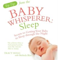 Top Tips from the Baby Whisperer: Sleep : Secrets to Getting Your Baby to Sleep through the Night