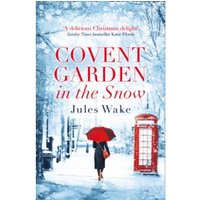 Covent Garden in the Snow : The Most Gorgeous and Heartwarming Christmas Romance of 2017!