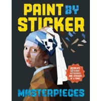 Paint By Sticker: Masterpieces : Recreate 12 Iconic Artworks One Sticker at a Time!
