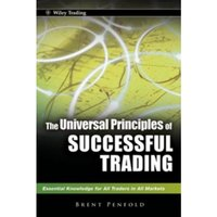 The Universal Principles of Successful Trading : E Ssential Knowledge for All Traders in All Markets