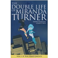 The Double Life of Miranda Turner, Volume 1: If You Have Ghosts