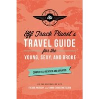 Off Track Planet's Travel Guide for the Young, Sexy, and Broke: Completely Revised and Updated