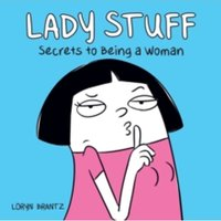 Lady Stuff : Secrets to Being a Woman