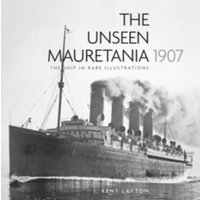 The Unseen Mauretania (1907) : The Ship in Rare Illustrations