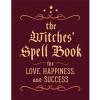 The Witches' Spell Book : For Love, Happiness, and Success