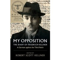 My Opposition : The Diary of Friedrich Kellner - A German against the Third Reich