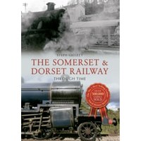 The Somerset & Dorset Railway Through Time
