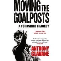 Moving The Goalposts : A Yorkshire Tragedy