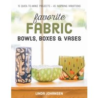Favorite Fabric Bowls, Boxes & Vases : 15 Quick-to-Make Projects