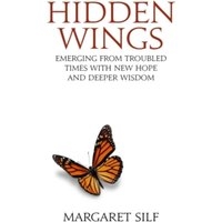 Hidden Wings : Emerging from troubled times with new hope and deeper wisdom
