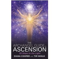 The Archangel Guide to Ascension: 55 Steps to the Light by Tim Whild, Diana Cooper (Paperback, 2015)