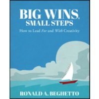 Big Wins, Small Steps : How to Lead For and With Creativity