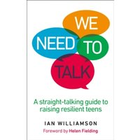 We Need to Talk : A Straight-Talking Guide to Raising Resilient Teens