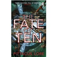 The Fate of Ten : Lorien Legacies Book 6