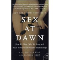 Sex at Dawn: How We Mate, Why We Stray, and What it Means for Modern Relationships by Christopher Ryan, Cacilda Jetha...