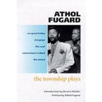 The Township Plays : No-Good Friday; Nongogo; The Coat; Sizwe Bansi is Dead; The Island