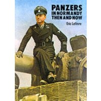 Panzers in Normandy: Then and Now by Eric Lefevre (Hardback, 1983)