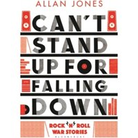 Can't Stand Up For Falling Down : Rock'n'Roll War Stories