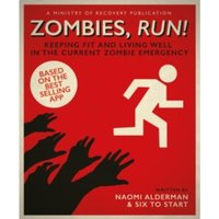 Zombies, Run! : Keeping Fit and Living Well in the Current Zombie Emergency