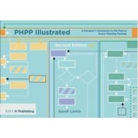 PHPP Illustrated : A designer's companion to the Passivhaus Planning Package