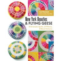 New York Beauties & Flying Geese : 10 Dramatic Quilts, 27 Pillows, 31 Block Patterns